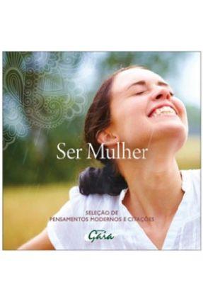 Ser Mulher - Seleção de Pensamentos Modernos e Citações - Editora Gaia pdf epub