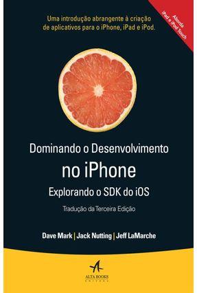 Dominando o Desenvolvimento No iPhone - Explorando o Sdk do iPhone - 3ª Ed. 2014 - Mark,Dave Lamarche,Jeff Nutting, Jack   Nisrs.org