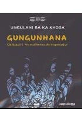 Gungunhana - Ualalapi E As Mulheres Do Imperador - Khosa,Ungulani Ba Ka Khosa,Ungulani Ba Ka | Hoshan.org