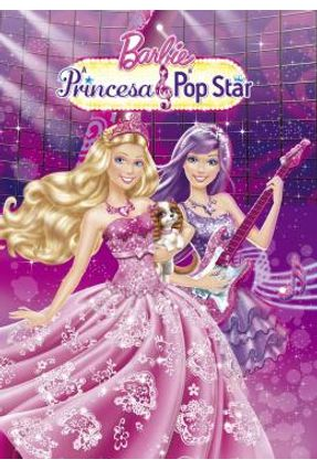 Barbie - A Princesa e A Pop Star - Ciranda Cultural | Nisrs.org