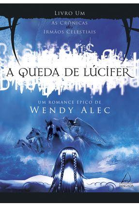 A Queda de Lúcifer - Crônicas Dos Irmãos Celestiais - Vol. 1 - Alec,Wendy   Hoshan.org
