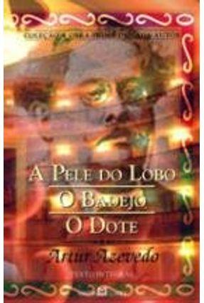 A Pele do Lobo - O Bandejo - O Dote - Col. A Obra-prima de Cada Autor - Azevedo,Arthur | Hoshan.org