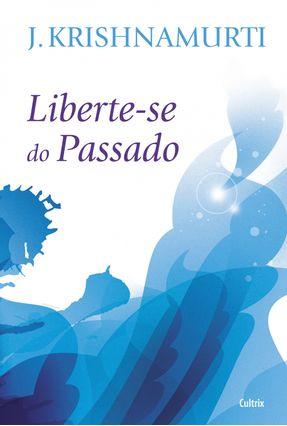 Liberte-Se do Passado - Krishnamurti,J. | Tagrny.org