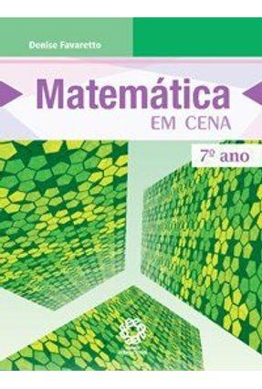 Matemática Em Cena - 7º Ano - Ed. Reformulada - Favaretto,Denise pdf epub