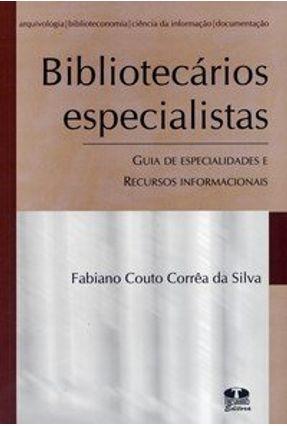 Bibliotecários Especialistas - Guia de Especialidades e Recursos Informais - Silva,Fabiano Couto Corrêa da | Hoshan.org