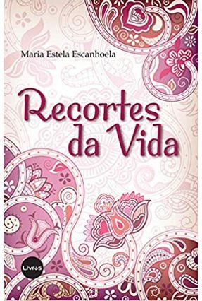 Recortes da Vida - Escanhoela,Maria Estela | Nisrs.org