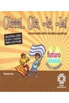 Olee ! Olé , Olé , Olá - Futuro Cidadão - Vários Autores | Tagrny.org