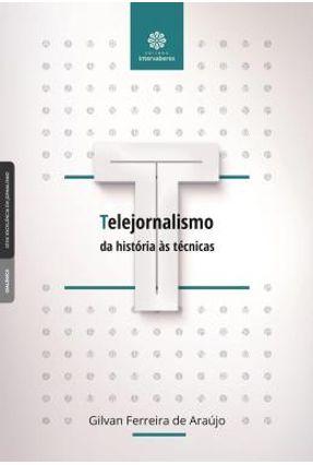 Telejornalismo - Da História Às Técnicas - Araújo,Gilvan Ferreira De pdf epub
