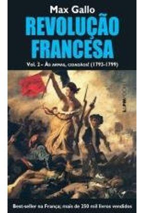 Revolução Francesa - Vol. 2 - Às Armas, Cidadãos (1793-1799) - Col. L&pm Pocket - Max Gallo   Hoshan.org