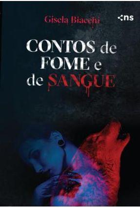 Contos De Fome E De Sangue - Biacchi,Gisela | Tagrny.org