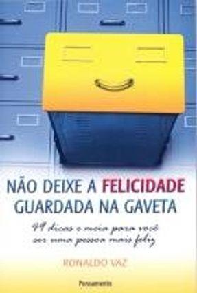 Não Deixe a Felicidade Guardada na Gaveta - Vaz,Ronaldo   Hoshan.org
