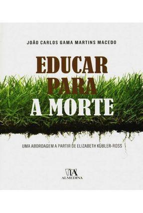 Educar Para A Morte - Uma Abordagem A Partir De Elizabeth Kübler-Ross - João Carlos Gama Martins Macedo pdf epub