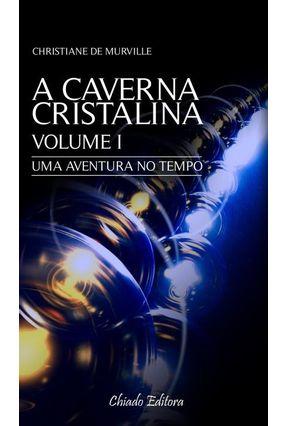 A Caverna Cristalina - Uma Aventura No Tempo - Vol. I - Murville,Christiane De pdf epub
