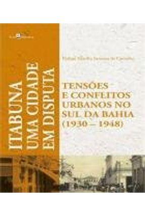 Uma Cidade Em Disputas: Tensões E Conflitos Urbanos Em Itabuna (1930-1948) - Philipe Murillo Santana de Carvalho | Tagrny.org