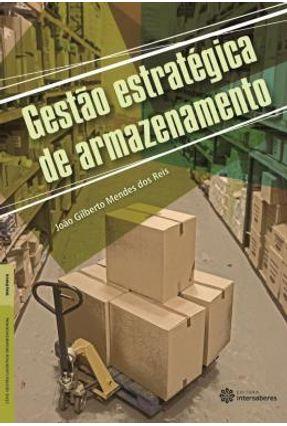 Gestão Estratégica De Armazenamento - Gilberto Mendes Do Reis,João | Hoshan.org