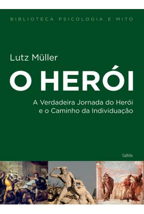 O Herói - Col. Biblioteca Psicologia e Mito - Müller,Lutz Müller,Lutz pdf epub