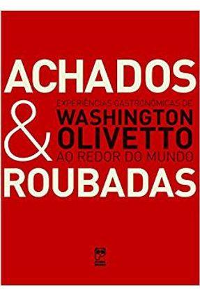 Achados & Roubadas - Experiências Gastronômicas de Washington Olivetto ao Redor do Mundo - Olivetto, Washington | Hoshan.org