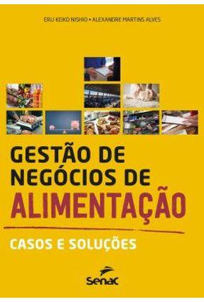 Gestão De Negócios De Alimentação - Casos E Soluções - Nishio,Erli Keiko Alves,Alexandre Martins | Tagrny.org