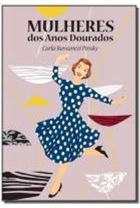Mulheres Dos Anos Dourados - Pinsky, Carla Bassanezi   Tagrny.org