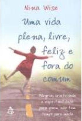 Uma Vida Plena, Livre, Feliz e Fora do Comum - Wise,Nina pdf epub