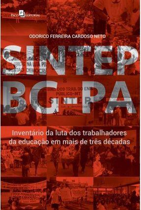 Sintep Bg/Pa - Inventário Da Luta Dos Trabalhadores Da Educação Em Mais De Três Décadas - Odorico Ferreira Cardoso Neto pdf epub