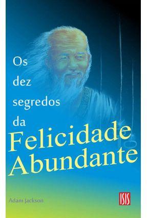 Os Dez Segredos da Felicidade Abundante - Jackson,Adam | Hoshan.org