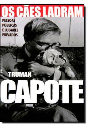 Os Cães Ladram - Pessoas Públicas e Lugares Privados - Col. L&pm Pocket - Vol. 513 - Capote,Truman | Hoshan.org