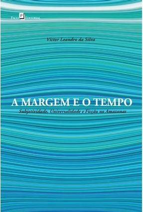 A Margem E O Tempo - Subjetividade, Universalidade E Ficção No Amazonas - Silva,Victor Leandro Da pdf epub