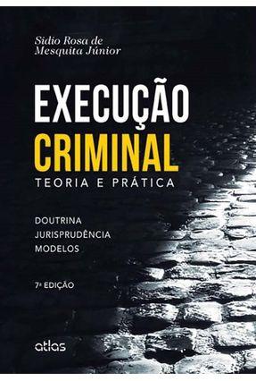Execução Criminal - Teoria e Prática - 7ª Ed. 2014 - Mesquita Jr,Sidio Rosa de | Hoshan.org