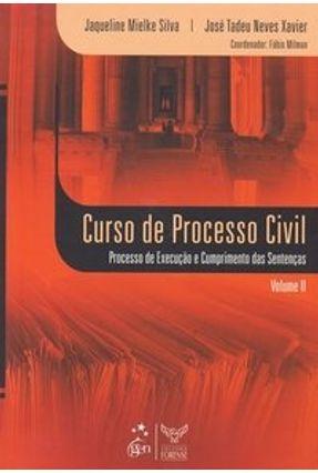Curso de Processo Civil - Processo de Execução e Cumprimento das Sentenças - Vol. II - Silva,Jaqueline Mielke Xavier,Jose Tadeu Neves | Hoshan.org