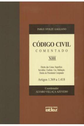 Código Civil Comentado XIII - Artigos 1.369 A 1.418 - Gagliano,Pablo Stolze | Tagrny.org