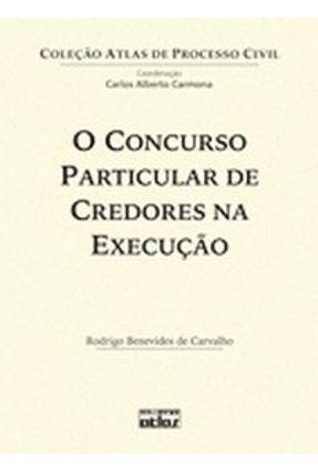 O Concurso Particular de Credores na Execução - Carvalho,Rodrigo Benevides de | Tagrny.org