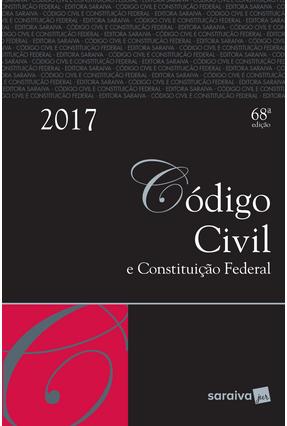 Código Civil e Constituição Federal - 68ª Ed. 2017 - Editora Saraiva   Nisrs.org