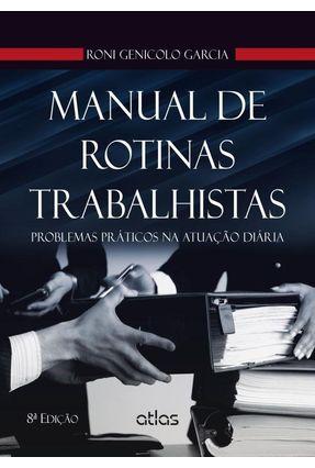 Usado - Manual de Rotinas Trabalhistas - Problemas Práticos na Atuação Diária - 8ª Ed. 2014 - Garcia,Roni Genicolo   Nisrs.org