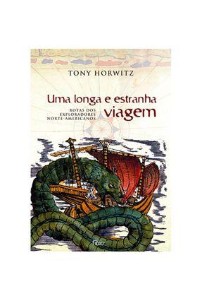 Uma Longa e Estranha Viagem - Rota dos Exploradores Norte-americanos - Horwitz,Tony pdf epub