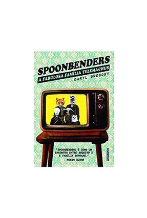 Spoonbenders - A Fabulosa Família Telemachus - Gregory,Daryl pdf epub
