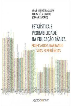 Estatística e Probabilidade na Educação Básica - Professores Narrando Suas Experiências - Nacarato,Adair Mendes Grando,Regina Célia   Hoshan.org