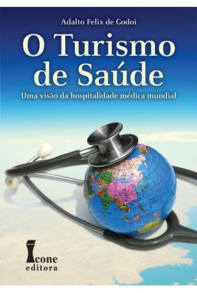 O Turismo De Saúde - Uma Visão da Hospitalidade Médica Mundial - Godoi,Adalto Felix de | Nisrs.org