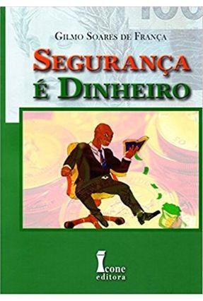 Segurança É Dinheiro - Soares De França,Gilmo   Tagrny.org