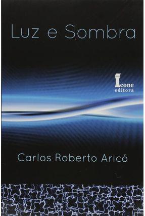 Luz e Sombra - Arico,Carlos Roberto   Nisrs.org