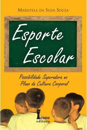 Esporte Escolar - Possibilidade Superadora no Plano da Cultura Corporal - Souza,Maristela da Silva   Nisrs.org