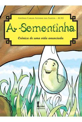 A Sementinha - Crônica De Uma Vida Anunciada - Santos,Antônio Carlos Affonso dos pdf epub