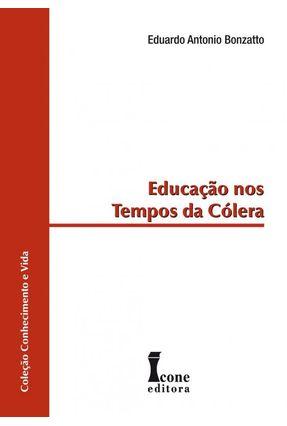 Educação nos Tempos de Cólera - Bonzatto,Eduardo Antonio | Tagrny.org