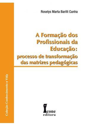 A Formação dos Profissionais da Educação - Processo de Transformação das Matrizes Pedigógicas - Cunha,Roselys Marta Barilli | Hoshan.org