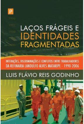 Laços Frágeis e  Identidades Fragmentadas - Luis Flávio Reis Godinho   Hoshan.org