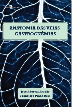 Anatomia Das Veias Gastrocnêmias Em Cadáveres Humanos Adultos - José Aderval Aragão | Tagrny.org