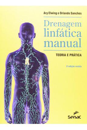 Drenagem Linfática Manual - Teoria e Prática - 2ª Ed. - 2014 - Elwing,Ary SANCHEZ ,ORLANDO | Tagrny.org