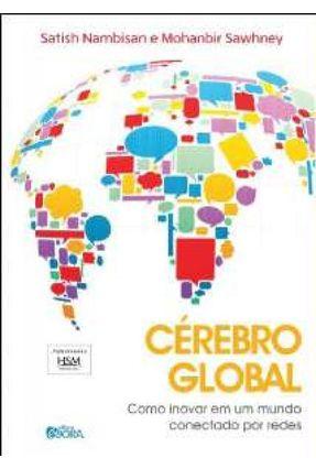 Cérebro Global - Como Inovar Em Um Mundo Conectado Por Redes - Nambisan,Satish Sawhney,Mohanbir   Tagrny.org