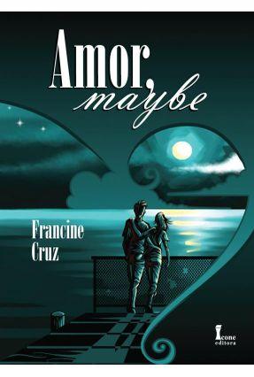 Amor, Maybe - Col. Ícone Jovem - Cruz,Francine pdf epub