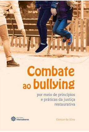 Combate Ao Bullying Por Meio De Princípios E Práticas Da Justiça Restaurativa - Da Silva,Elenice   Tagrny.org